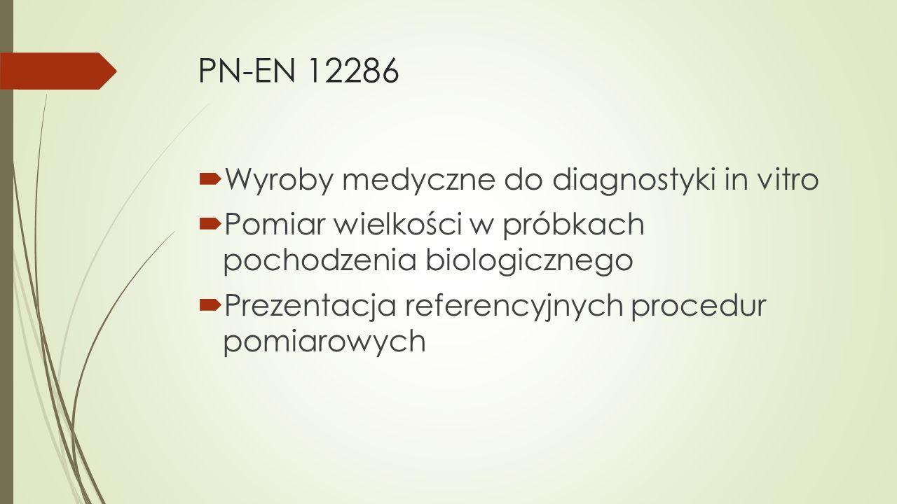 PN-EN 12286  Wyroby medyczne do diagnostyki in vitro  Pomiar wielkości w próbkach pochodzenia biologicznego  Prezentacja referencyjnych procedur po