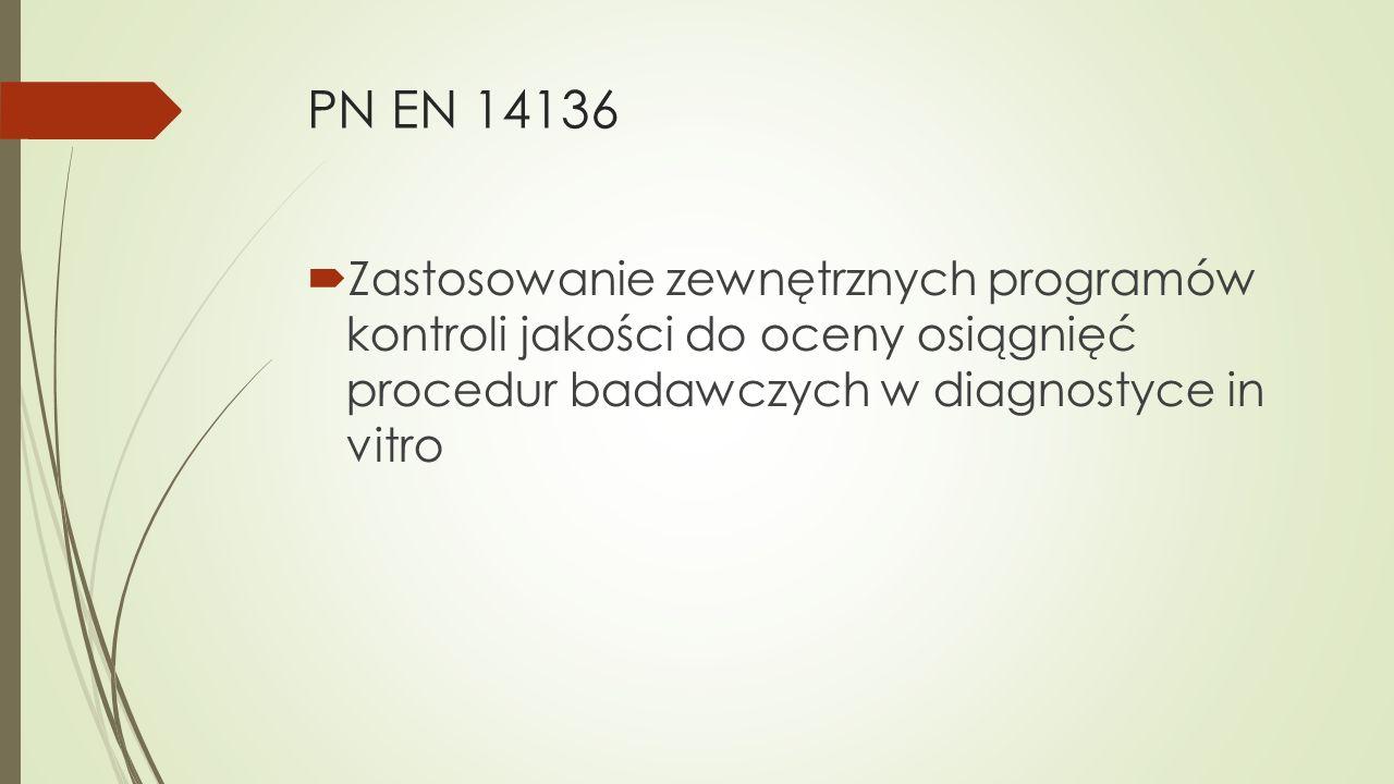PN EN 14136  Zastosowanie zewnętrznych programów kontroli jakości do oceny osiągnięć procedur badawczych w diagnostyce in vitro