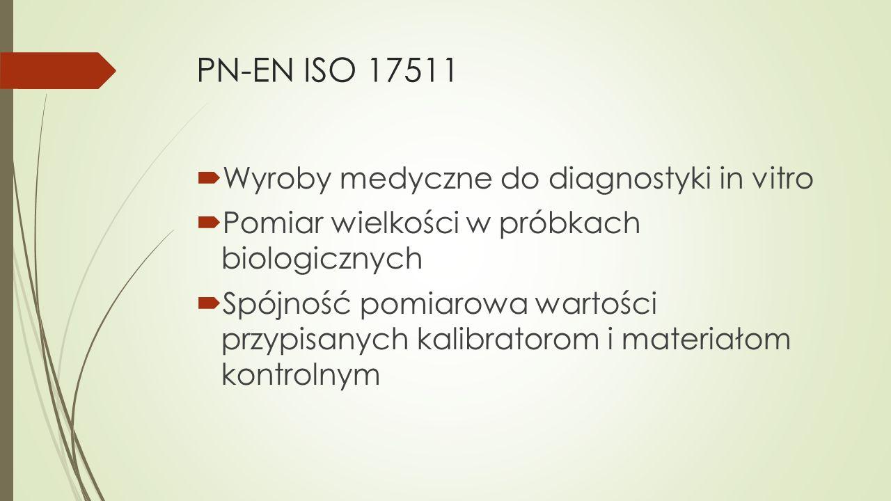 PN-EN ISO 17511  Wyroby medyczne do diagnostyki in vitro  Pomiar wielkości w próbkach biologicznych  Spójność pomiarowa wartości przypisanych kalib