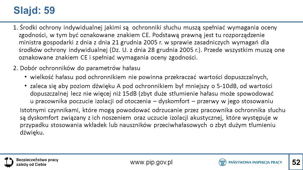Slajd: 59 1. Środki ochrony indywidualnej jakimi są ochronniki słuchu muszą spełniać wymagania oceny zgodności, w tym być oznakowane znakiem CE. Podst