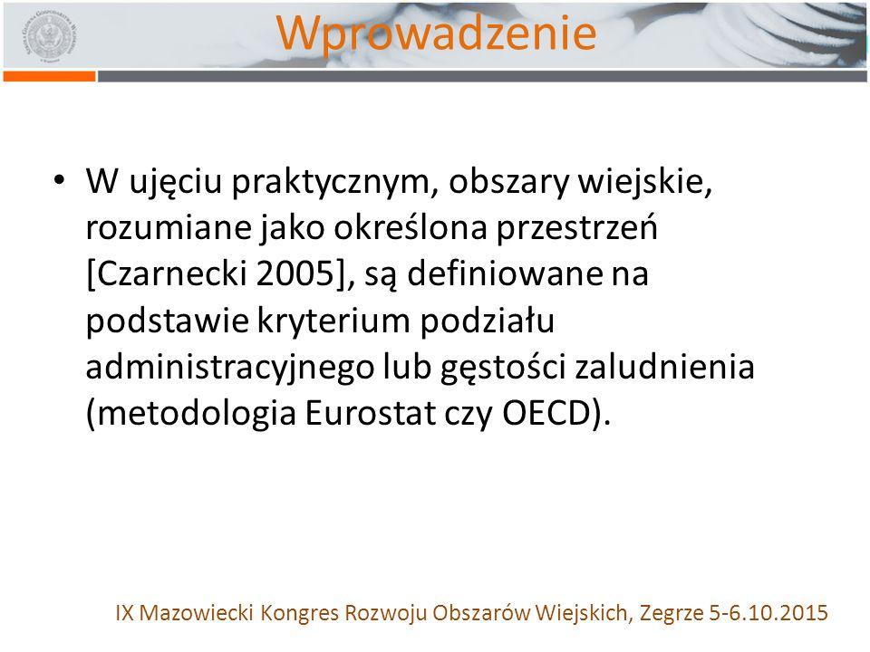 Wprowadzenie W ujęciu praktycznym, obszary wiejskie, rozumiane jako określona przestrzeń [Czarnecki 2005], są definiowane na podstawie kryterium podziału administracyjnego lub gęstości zaludnienia (metodologia Eurostat czy OECD).