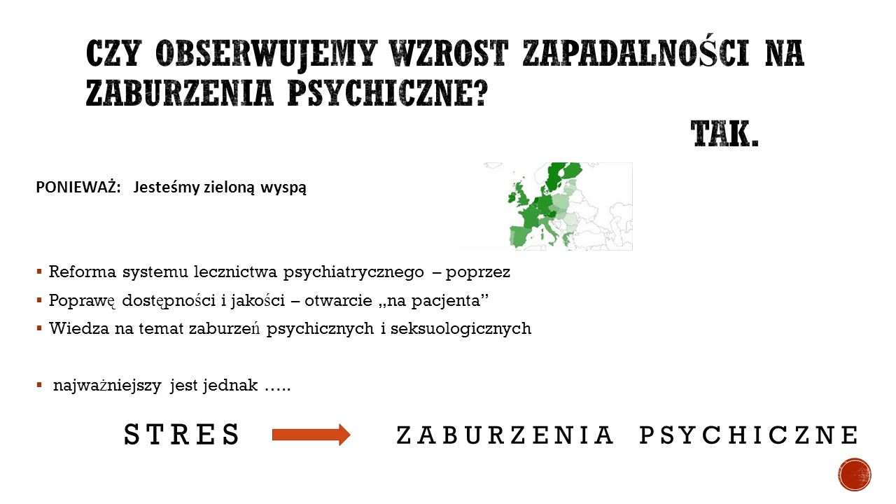 """PONIEWAŻ: Jesteśmy zieloną wyspą  Reforma systemu lecznictwa psychiatrycznego – poprzez  Popraw ę dost ę pno ś ci i jako ś ci – otwarcie """"na pacjenta  Wiedza na temat zaburze ń psychicznych i seksuologicznych  najwa ż niejszy jest jednak ….."""
