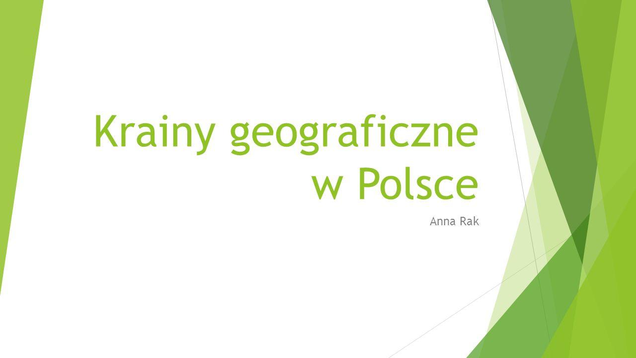 Krainy geograficzne w Polsce Anna Rak