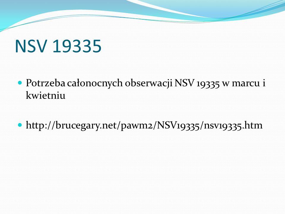 NSV 19335 Potrzeba całonocnych obserwacji NSV 19335 w marcu i kwietniu http://brucegary.net/pawm2/NSV19335/nsv19335.htm