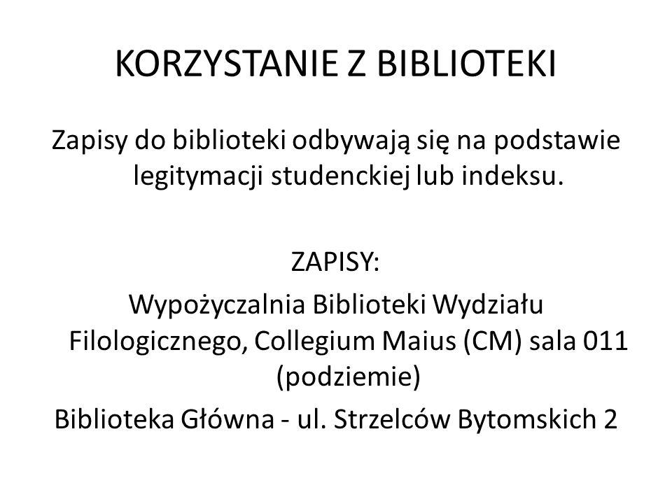 KORZYSTANIE Z BIBLIOTEKI Zapisy do biblioteki odbywają się na podstawie legitymacji studenckiej lub indeksu.