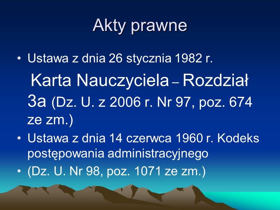 Akty prawne Ustawa z dnia 26 stycznia 1982 r.Karta Nauczyciela – Rozdział 3a (Dz.