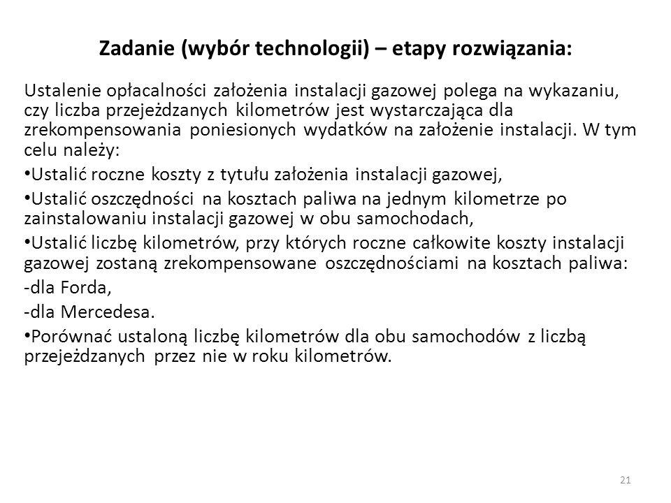 21 Zadanie (wybór technologii) – etapy rozwiązania: Ustalenie opłacalności założenia instalacji gazowej polega na wykazaniu, czy liczba przejeżdzanych