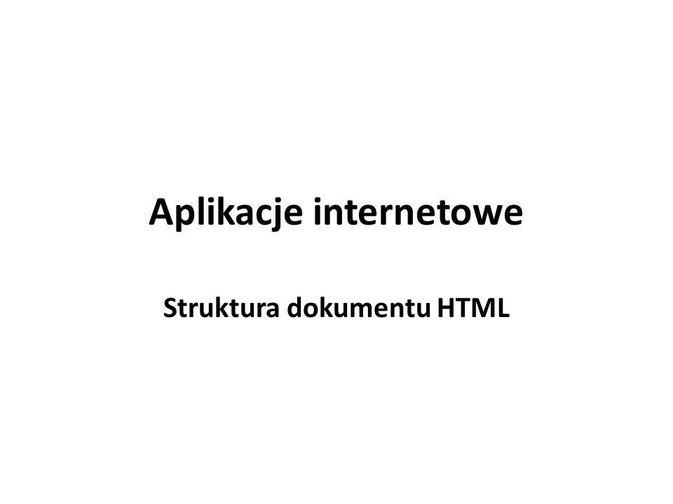 Aplikacje internetowe Struktura dokumentu HTML