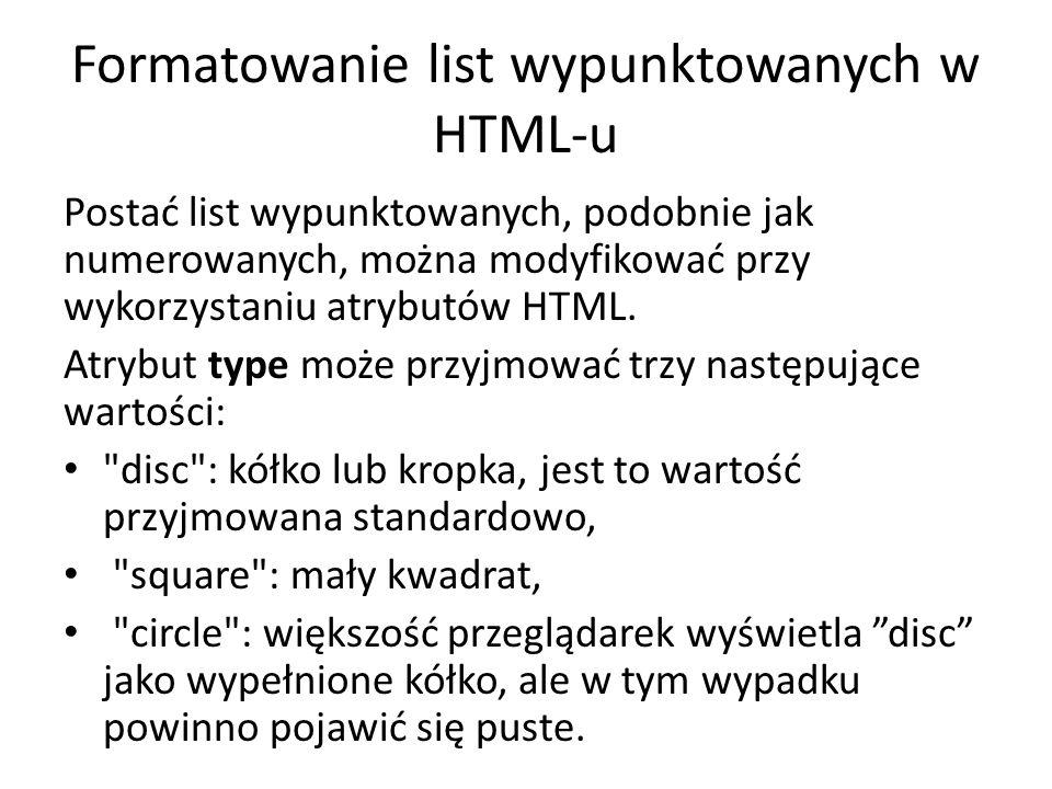 Formatowanie list wypunktowanych w HTML-u Postać list wypunktowanych, podobnie jak numerowanych, można modyfikować przy wykorzystaniu atrybutów HTML.