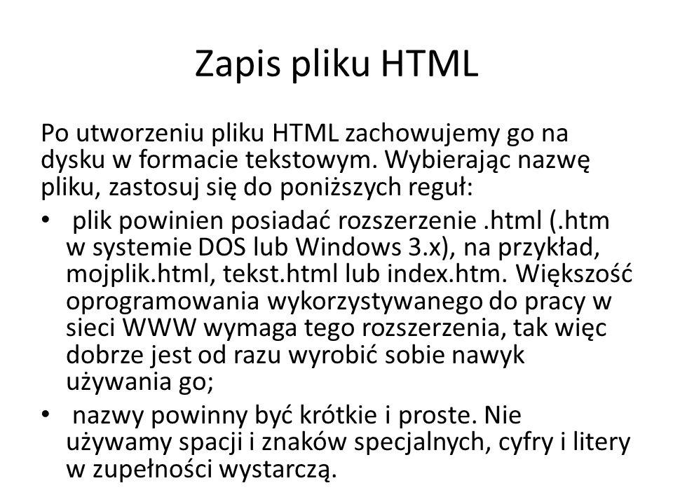 Zapis pliku HTML Po utworzeniu pliku HTML zachowujemy go na dysku w formacie tekstowym.