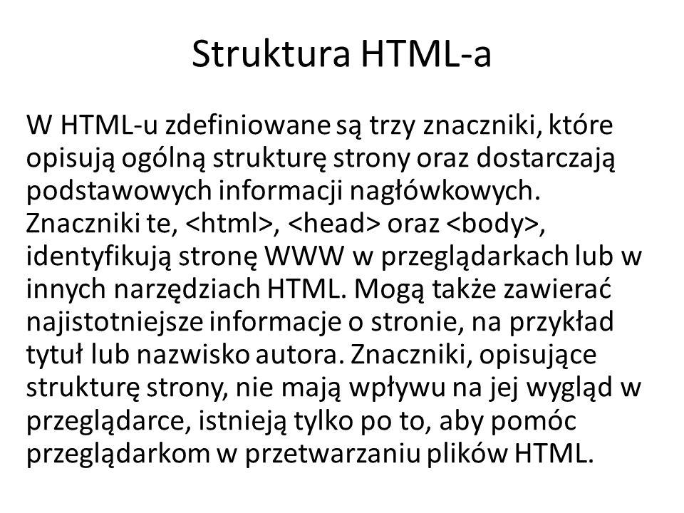 Struktura HTML-a W HTML-u zdefiniowane są trzy znaczniki, które opisują ogólną strukturę strony oraz dostarczają podstawowych informacji nagłówkowych.