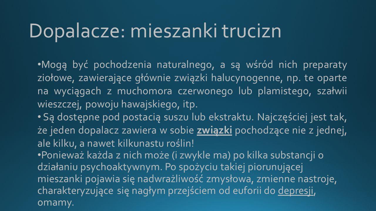 Dopalacze: mieszanki trucizn Mogą być pochodzenia naturalnego, a są wśród nich preparaty ziołowe, zawierające głównie związki halucynogenne, np.