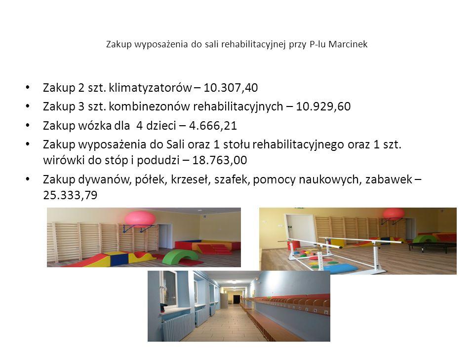 Zakup wyposażenia do sali rehabilitacyjnej przy P-lu Marcinek Zakup 2 szt. klimatyzatorów – 10.307,40 Zakup 3 szt. kombinezonów rehabilitacyjnych – 10