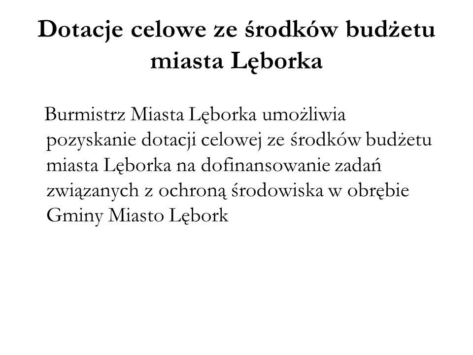 Dotacje celowe ze środków budżetu miasta Lęborka Burmistrz Miasta Lęborka umożliwia pozyskanie dotacji celowej ze środków budżetu miasta Lęborka na do