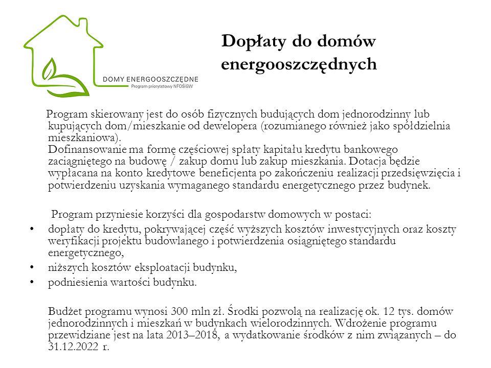 Dopłaty do domów energooszczędnych Program skierowany jest do osób fizycznych budujących dom jednorodzinny lub kupujących dom/mieszkanie od dewelopera