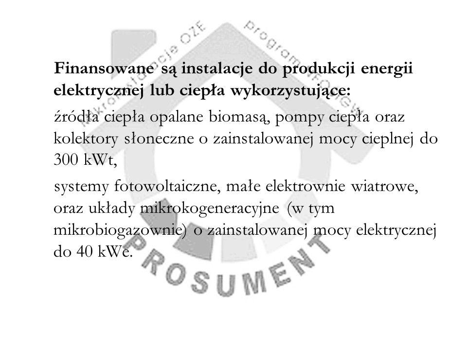 Finansowane są instalacje do produkcji energii elektrycznej lub ciepła wykorzystujące: źródła ciepła opalane biomasą, pompy ciepła oraz kolektory słon
