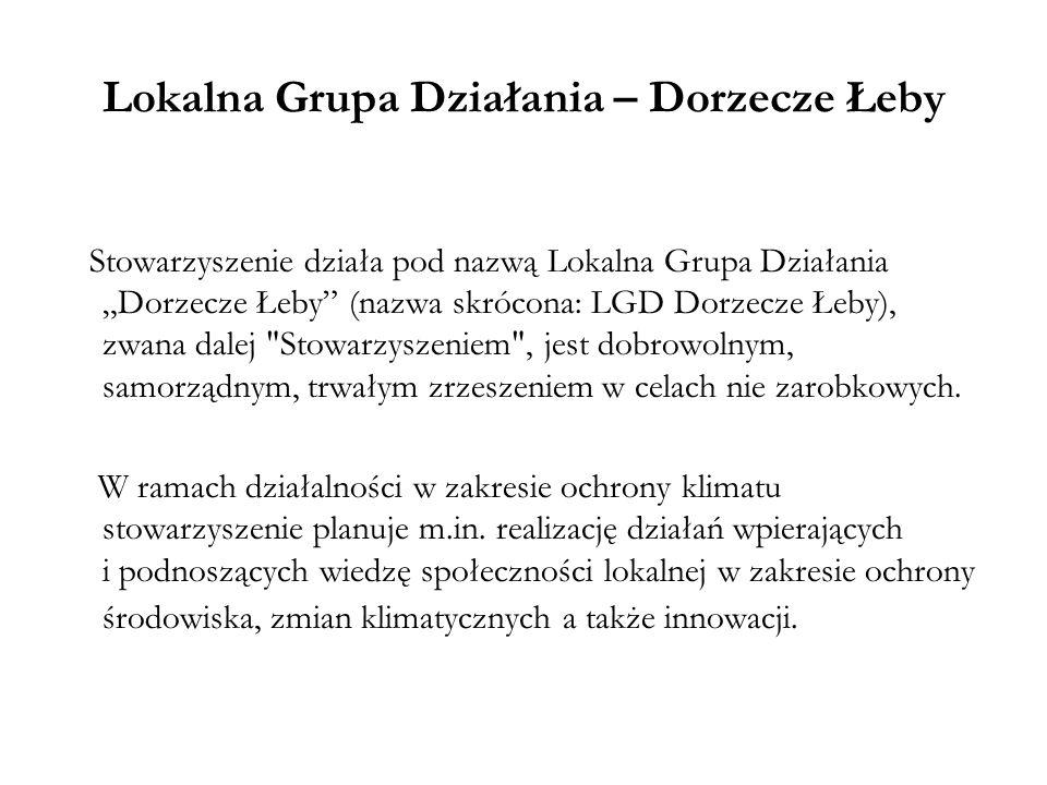 """Lokalna Grupa Działania – Dorzecze Łeby Stowarzyszenie działa pod nazwą Lokalna Grupa Działania """"Dorzecze Łeby"""" (nazwa skrócona: LGD Dorzecze Łeby), z"""