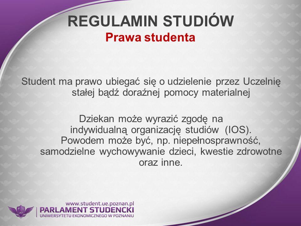 REGULAMIN STUDIÓW Prawa studenta Student ma prawo ubiegać się o udzielenie przez Uczelnię stałej bądź doraźnej pomocy materialnej Dziekan może wyrazić
