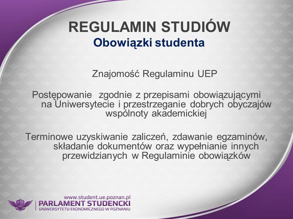 REGULAMIN STUDIÓW Obowiązki studenta Znajomość Regulaminu UEP Postępowanie zgodnie z przepisami obowiązującymi na Uniwersytecie i przestrzeganie dobry