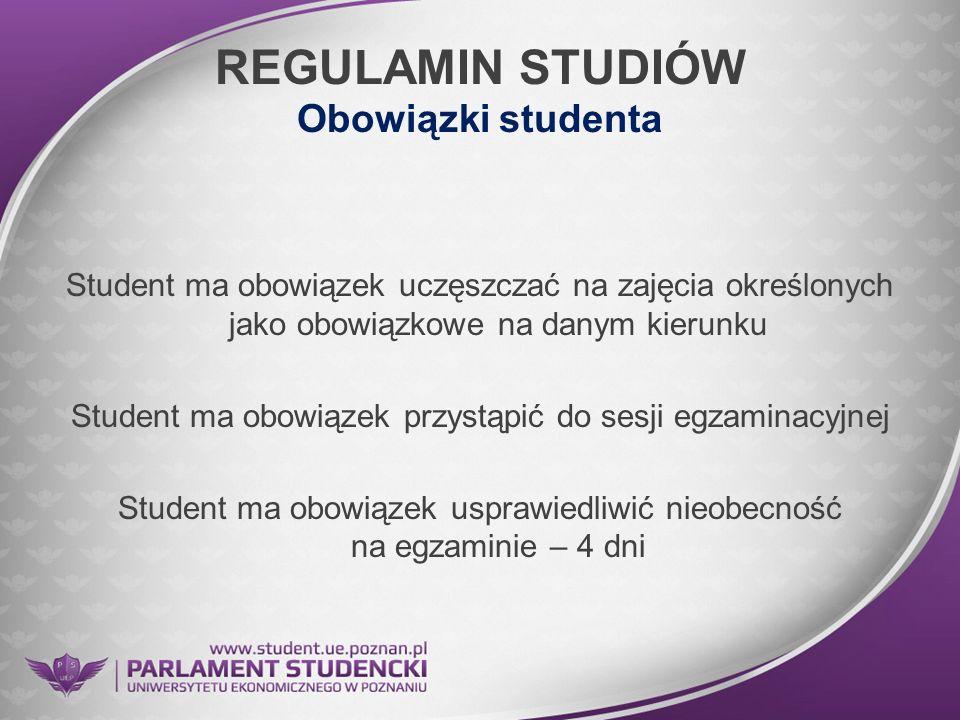 REGULAMIN STUDIÓW Obowiązki studenta Student ma obowiązek uczęszczać na zajęcia określonych jako obowiązkowe na danym kierunku Student ma obowiązek pr