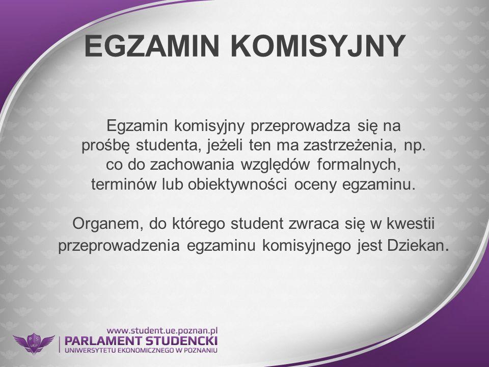 EGZAMIN KOMISYJNY Egzamin komisyjny przeprowadza się na prośbę studenta, jeżeli ten ma zastrzeżenia, np. co do zachowania względów formalnych, terminó