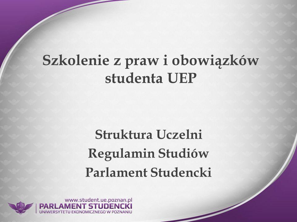 Szkolenie z praw i obowiązków studenta UEP Struktura Uczelni Regulamin Studiów Parlament Studencki