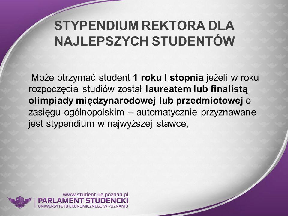 STYPENDIUM REKTORA DLA NAJLEPSZYCH STUDENTÓW Może otrzymać student 1 roku I stopnia jeżeli w roku rozpoczęcia studiów został laureatem lub finalistą o