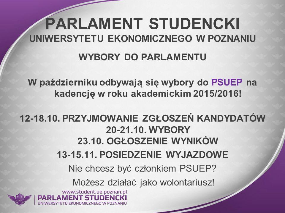 PARLAMENT STUDENCKI UNIWERSYTETU EKONOMICZNEGO W POZNANIU WYBORY DO PARLAMENTU W październiku odbywają się wybory do PSUEP na kadencję w roku akademic