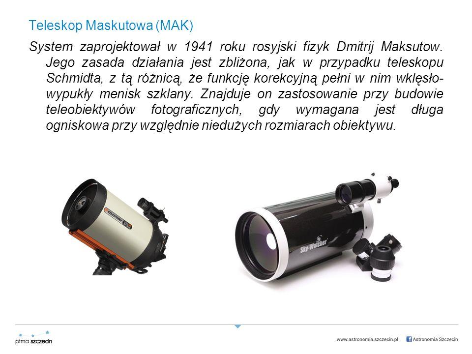 Teleskop Maskutowa (MAK) System zaprojektował w 1941 roku rosyjski fizyk Dmitrij Maksutow.