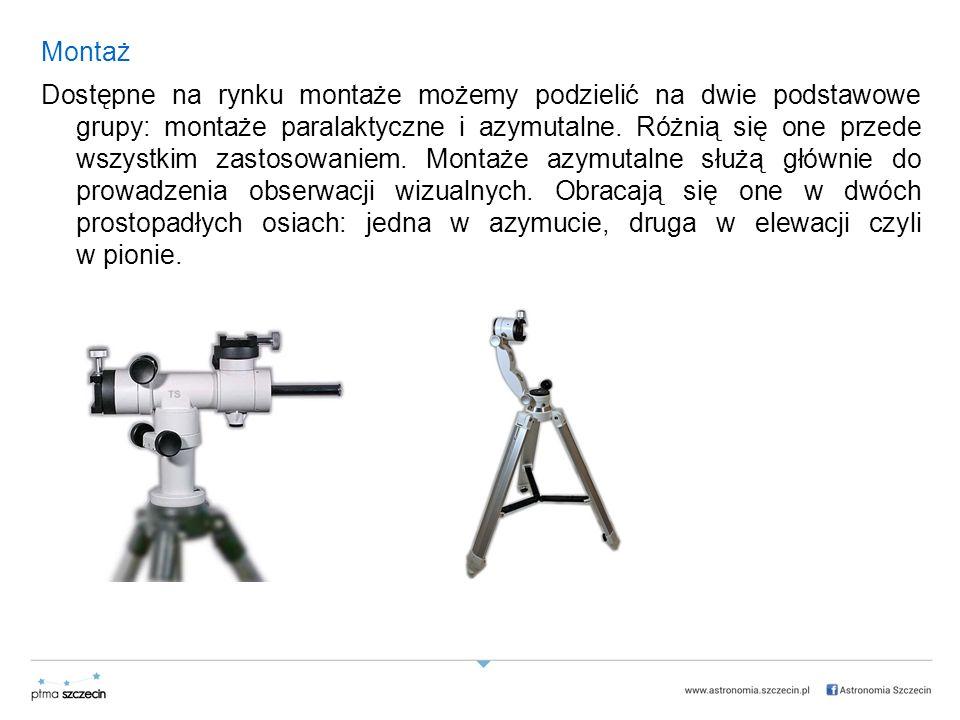 Montaż Dostępne na rynku montaże możemy podzielić na dwie podstawowe grupy: montaże paralaktyczne i azymutalne.