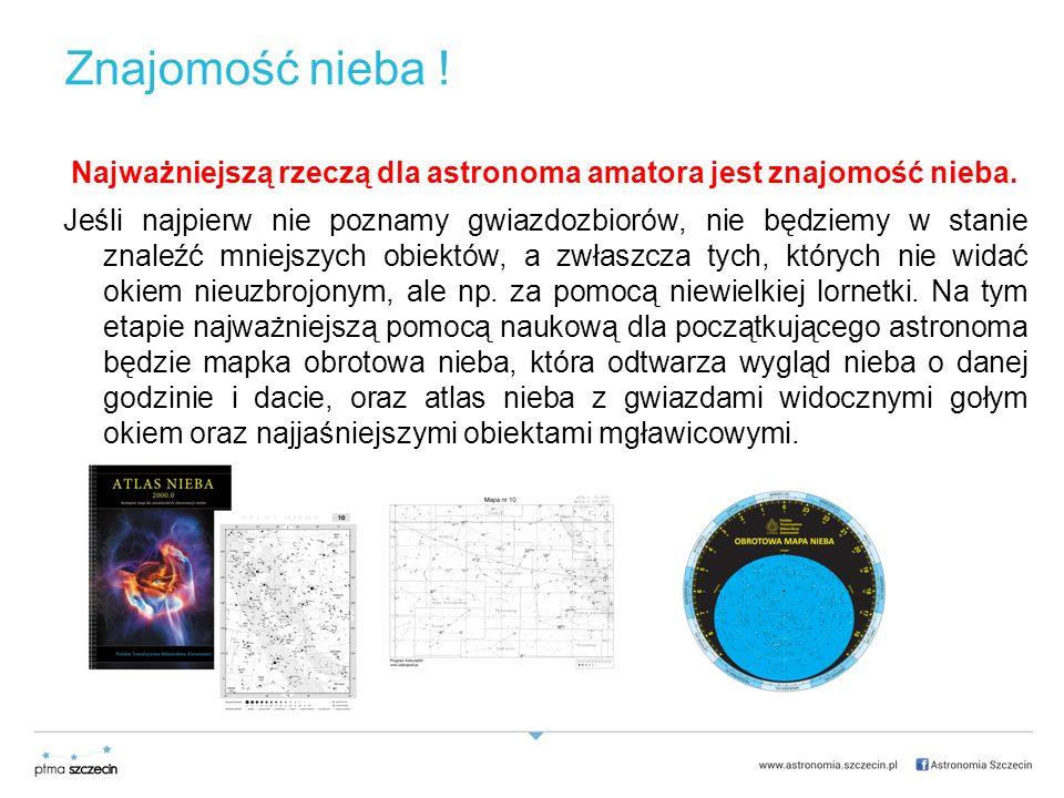 Znajomość nieba .Najważniejszą rzeczą dla astronoma amatora jest znajomość nieba.