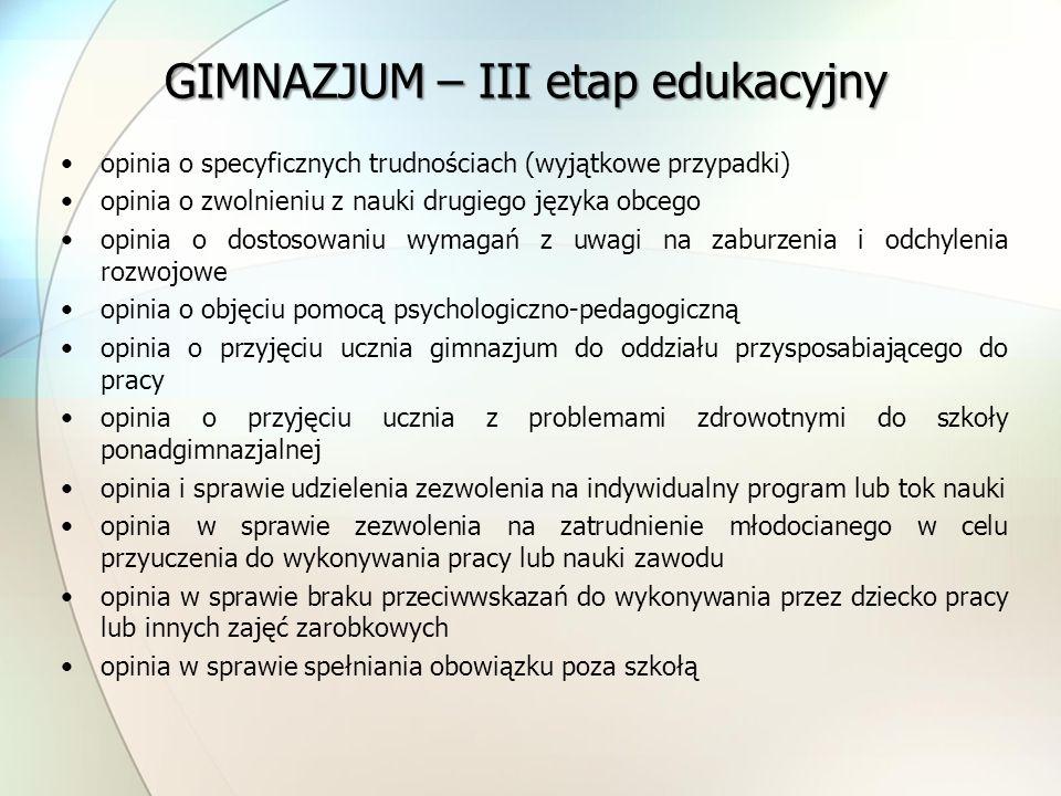 GIMNAZJUM – III etap edukacyjny opinia o specyficznych trudnościach (wyjątkowe przypadki) opinia o zwolnieniu z nauki drugiego języka obcego opinia o