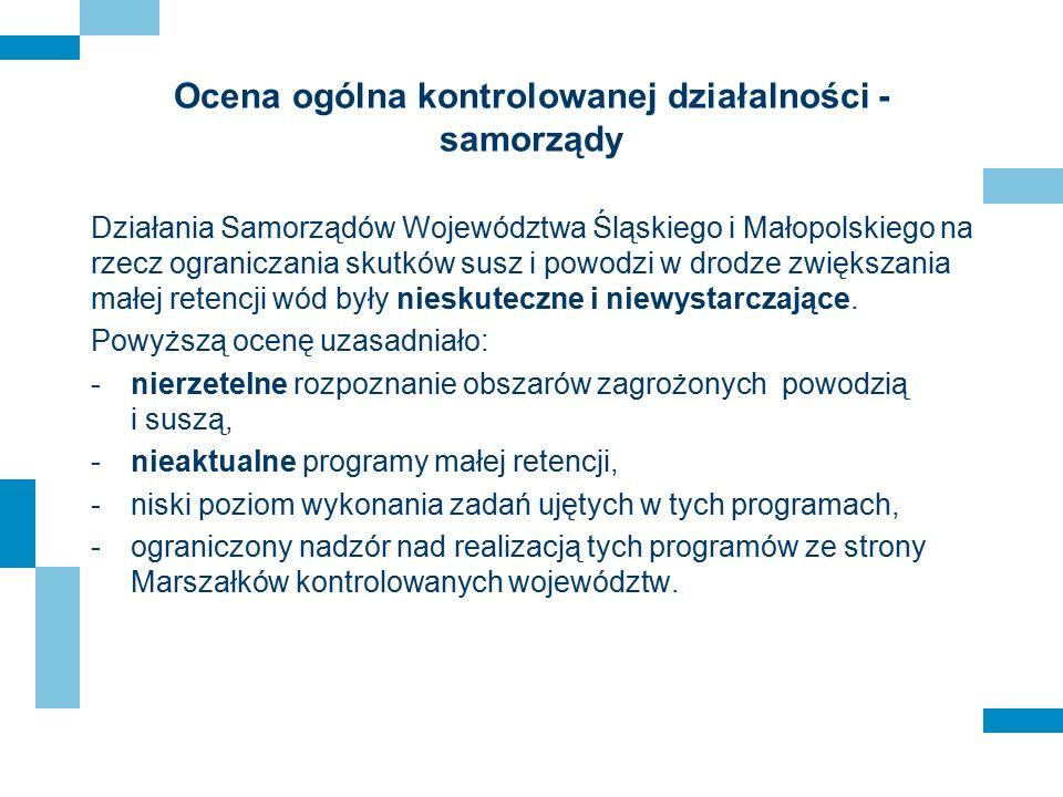 Ocena ogólna kontrolowanej działalności - samorządy Działania Samorządów Województwa Śląskiego i Małopolskiego na rzecz ograniczania skutków susz i po