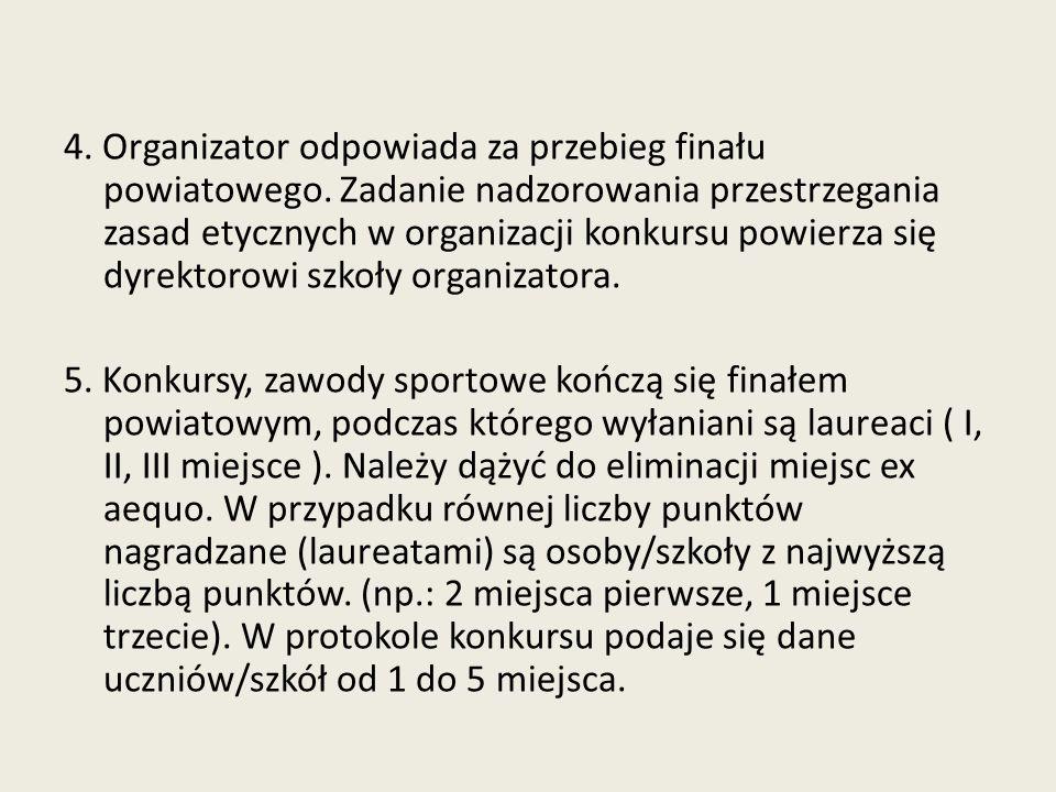 4.Organizator odpowiada za przebieg finału powiatowego.