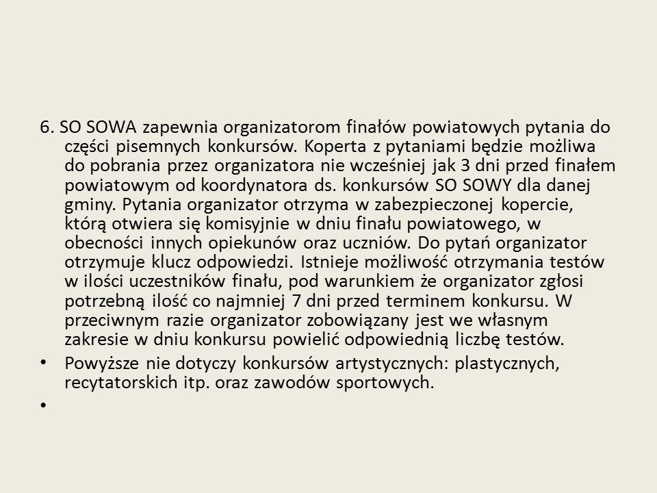 6.SO SOWA zapewnia organizatorom finałów powiatowych pytania do części pisemnych konkursów.
