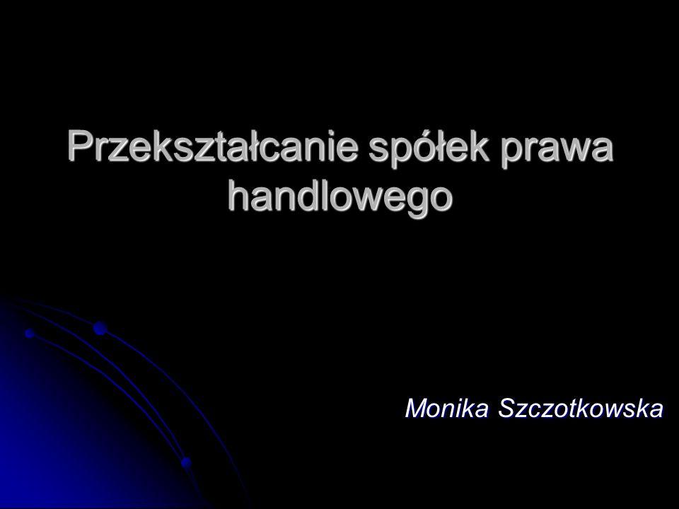 Przekształcanie spółek prawa handlowego Monika Szczotkowska