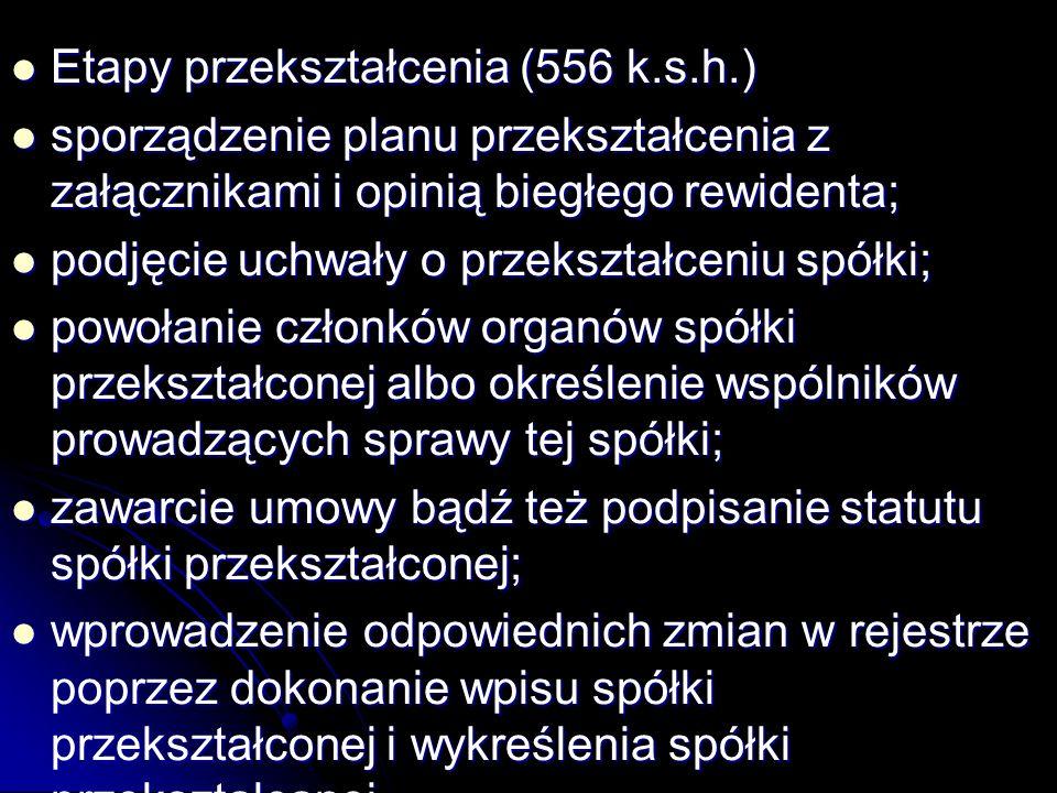 Etapy przekształcenia (556 k.s.h.) Etapy przekształcenia (556 k.s.h.) sporządzenie planu przekształcenia z załącznikami i opinią biegłego rewidenta; s