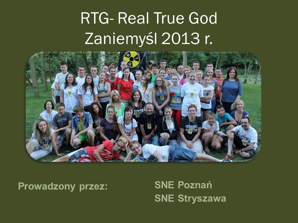 RTG- Real True God Zaniemyśl 2013 r. Prowadzony przez: SNE Poznań SNE Stryszawa