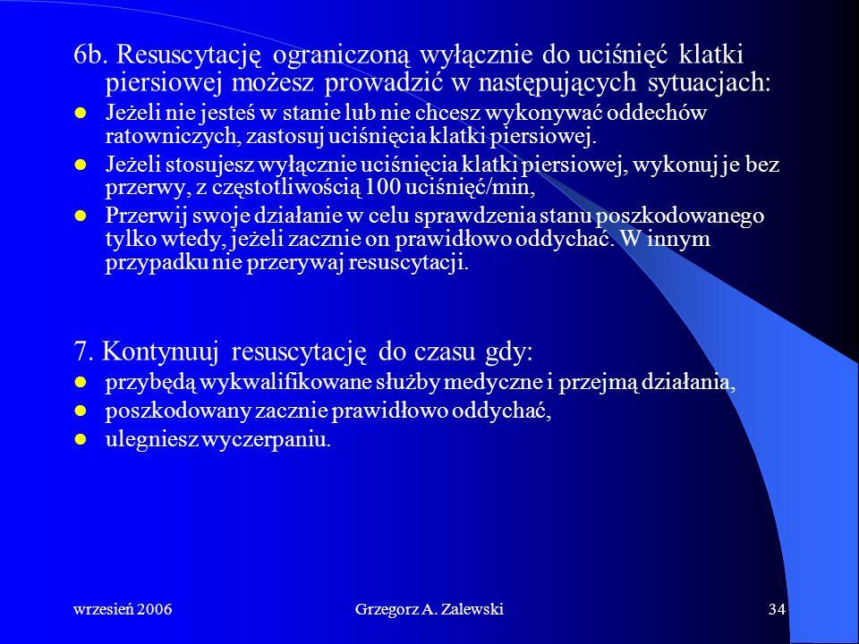 wrzesień 2006Grzegorz A. Zalewski33 Jeżeli wykonany pierwszy oddech ratowniczy nie powoduje uniesienia się klatki piersiowej jak przy normalnym oddych
