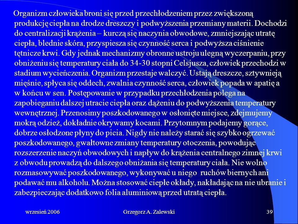wrzesień 2006Grzegorz A. Zalewski38 Przechłodzenie organizmu Warunkami sprzyjającymi jego wystąpieniu są: zbyt długie przebywanie w zimnym otoczeniu n