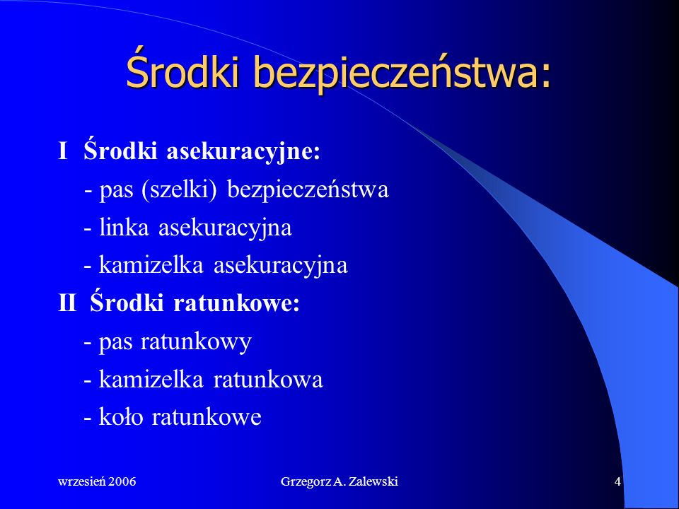 wrzesień 2006Grzegorz A. Zalewski3 RATOWNICTWO: środki bezpieczeństwa i sposoby posługiwania się nimi, wywrotka jachtu - zachowanie załogi i ratowanie