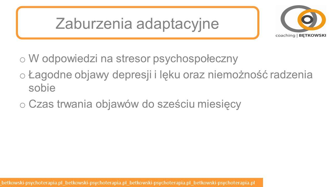 betkowski-psychoterapia.pl_betkowski-psychoterapia.pl_betkowski-psychoterapia.pl_betkowski-psychoterapia.pl_betkowski-psychoterapia.pl Reakcja na stres lub uraz o Zaburzenia adaptacyjne o Ostra reakcja na stres o Zaburzenia stresowe pourazowe o Prawidłowa reakcja żałoby o Zaburzenia dysocjacyjne o Zaostrzenie lub wyzwolenie innych zaburzeń psychicznych o Zaburzenia nastroju o Zaburzenia lękowe o Zaburzenia psychotyczne (zwłaszcza ostre i przemijające) o Symulacja