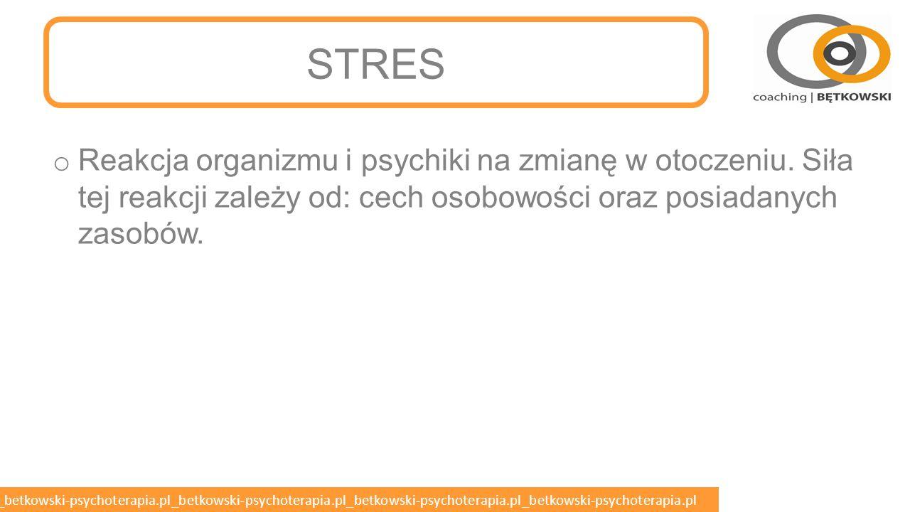 betkowski-psychoterapia.pl_betkowski-psychoterapia.pl_betkowski-psychoterapia.pl_betkowski-psychoterapia.pl_betkowski-psychoterapia.pl STRES o Reakcja organizmu i psychiki na zmianę w otoczeniu.