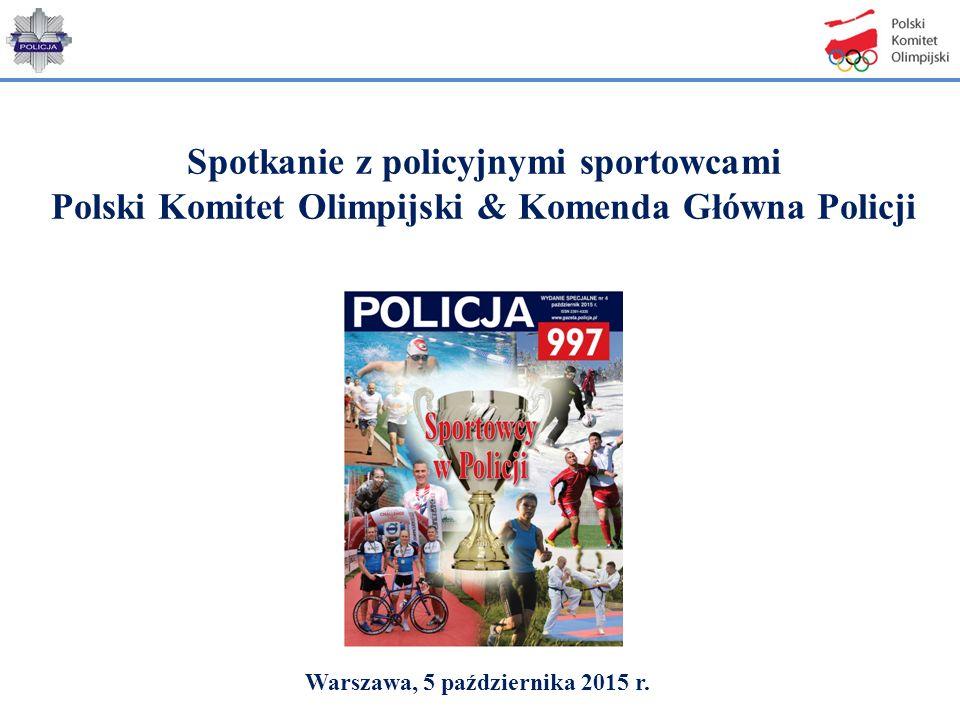 Spotkanie z policyjnymi sportowcami Polski Komitet Olimpijski & Komenda Główna Policji Warszawa, 5 października 2015 r.