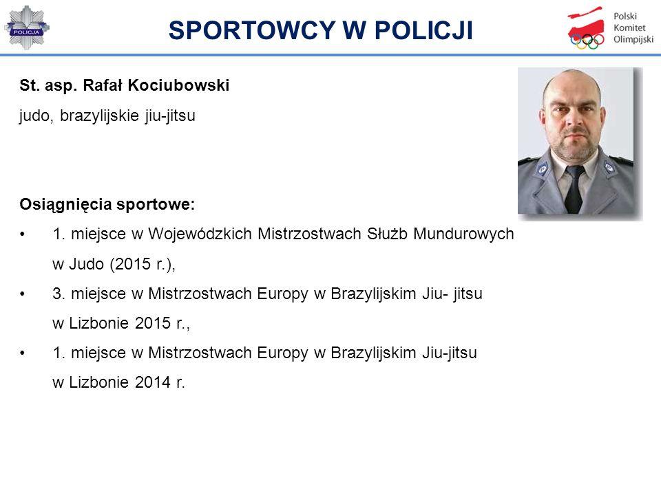 St. asp. Rafał Kociubowski judo, brazylijskie jiu-jitsu Osiągnięcia sportowe: 1. miejsce w Wojewódzkich Mistrzostwach Służb Mundurowych w Judo (2015 r