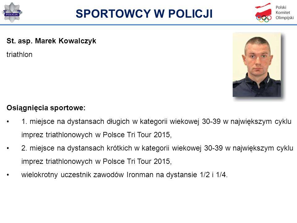 St. asp. Marek Kowalczyk triathlon Osiągnięcia sportowe: 1. miejsce na dystansach długich w kategorii wiekowej 30-39 w największym cyklu imprez triath