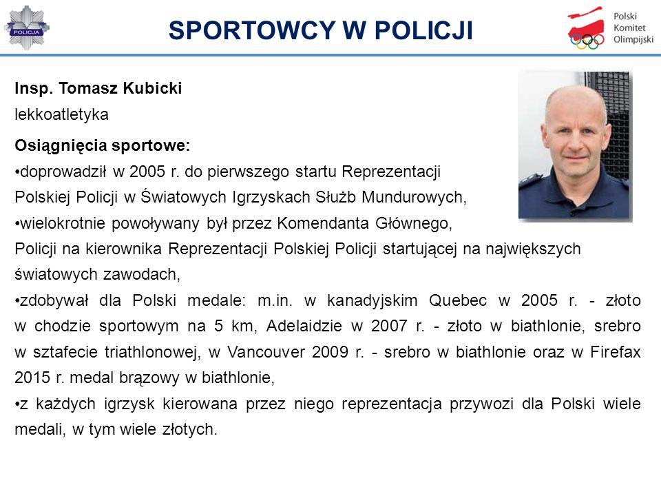 Insp. Tomasz Kubicki lekkoatletyka Osiągnięcia sportowe: doprowadził w 2005 r. do pierwszego startu Reprezentacji Polskiej Policji w Światowych Igrzys