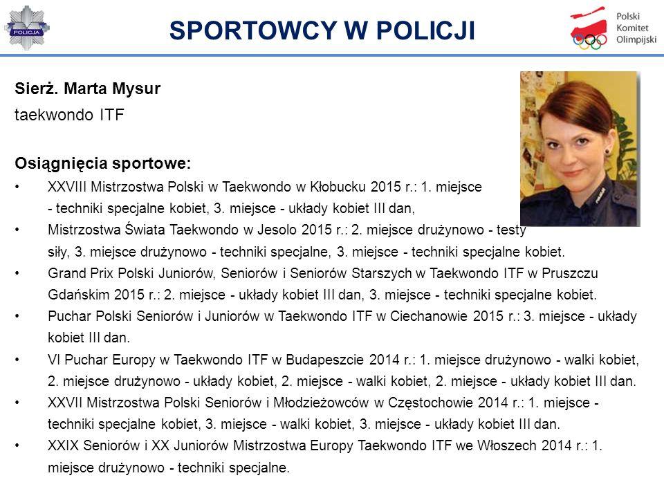 Sierż. Marta Mysur taekwondo ITF Osiągnięcia sportowe: XXVIII Mistrzostwa Polski w Taekwondo w Kłobucku 2015 r.: 1. miejsce - techniki specjalne kobie