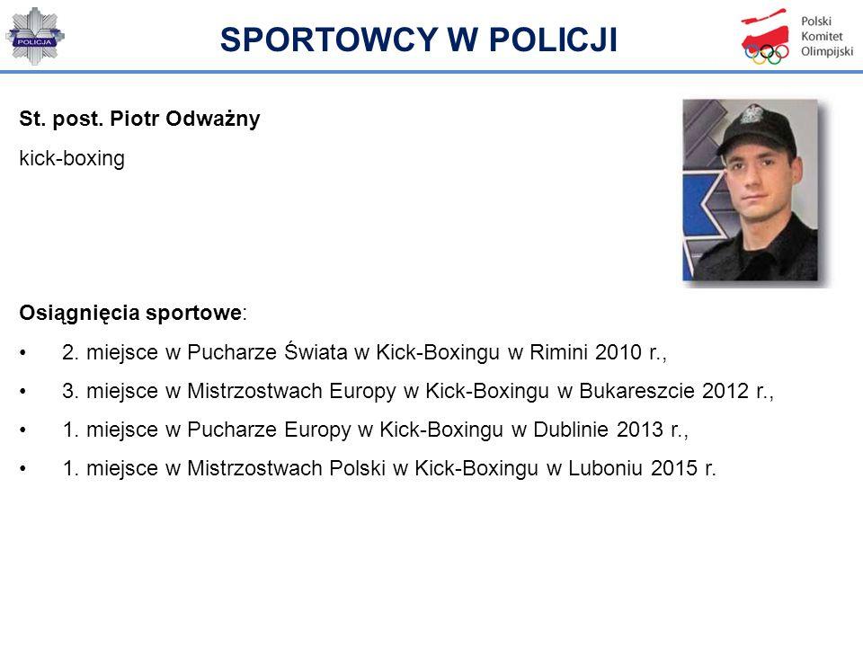 St. post. Piotr Odważny kick-boxing Osiągnięcia sportowe: 2. miejsce w Pucharze Świata w Kick-Boxingu w Rimini 2010 r., 3. miejsce w Mistrzostwach Eur