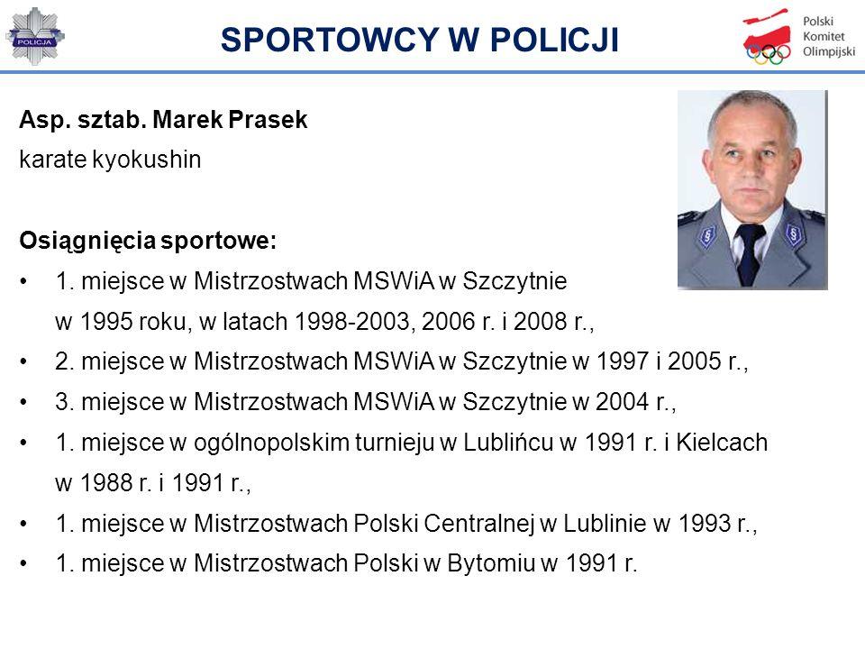 Asp. sztab. Marek Prasek karate kyokushin Osiągnięcia sportowe: 1. miejsce w Mistrzostwach MSWiA w Szczytnie w 1995 roku, w latach 1998-2003, 2006 r.